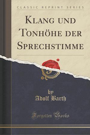 Bog, paperback Klang Und Tonhohe Der Sprechstimme (Classic Reprint) af Adolf Barth