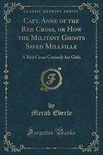 Capt. Anne of the Red Cross, or How the Militant Ghosts Saved Millville af Merab Eberle