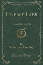 Uneasy Lies af Lawrence Kennedy