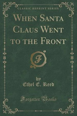 When Santa Claus Went to the Front (Classic Reprint) af Ethel E. Reed
