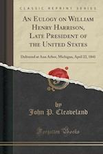 An Eulogy on William Henry Harrison, Late President of the United States af John P. Cleaveland