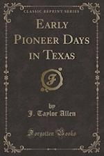 Early Pioneer Days in Texas (Classic Reprint) af J. Taylor Allen