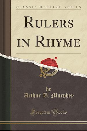 Rulers in Rhyme (Classic Reprint) af Arthur B. Murphey