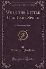 When the Little Old Lady Spoke af Anna McFarlane