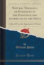 Natural Theology, or Evidences of the Existence and Attributes of the Deity, Vol. 1