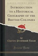 Introduction to a Historical Geography of the British Colonies (Classic Reprint)