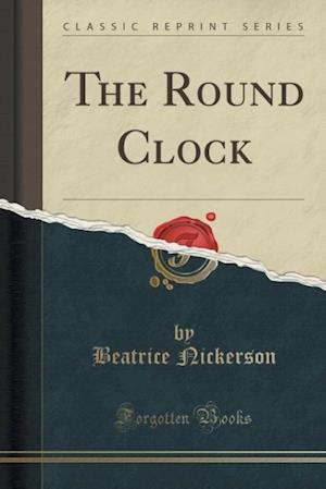 The Round Clock (Classic Reprint) af Beatrice Nickerson