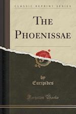 The Phoenissae (Classic Reprint)
