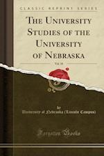The University Studies of the University of Nebraska, Vol. 18 (Classic Reprint)
