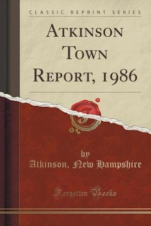 Atkinson Town Report, 1986 (Classic Reprint) af Atkinson New Hampshire