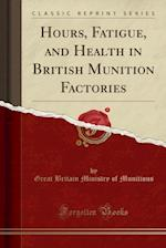 Hours, Fatigue, and Health in British Munition Factories (Classic Reprint) af Great Britain Ministry of Munitions