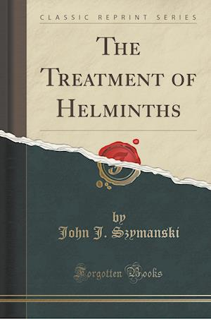 The Treatment of Helminths (Classic Reprint) af John J. Szymanski