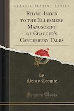 Rhyme-Index to the Ellesmere Manuscript of Chaucer's Canterbury Tales (Classic Reprint)