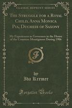 The Struggle for a Royal Child, Anna Monica Pia, Duchess of Saxony af Ida Kremer