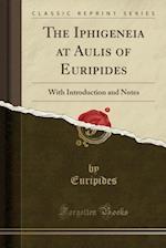 The Iphigeneia at Aulis of Euripides