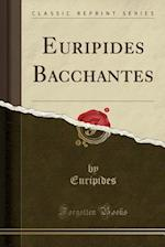 Euripides Bacchantes (Classic Reprint)