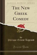 The New Greek Comedy (Classic Reprint)