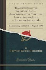 Transactions of the American Dental Association at the Thirtieth Annual Session, Held at Excelsior Springs, Mo