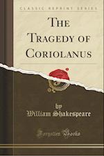 The Tragedy of Coriolanus (Classic Reprint)