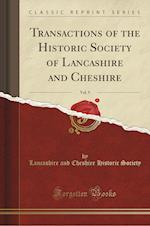 Transactions of the Historic Society of Lancashire and Cheshire, Vol. 9 (Classic Reprint) af Lancashire and Cheshire Histori Society