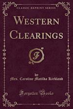Western Clearings (Classic Reprint) af Mrs Caroline Matilda Kirkland