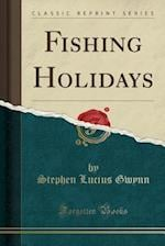 Fishing Holidays (Classic Reprint)