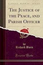 The Justice of the Peace, and Parish Officer, Vol. 3 (Classic Reprint)