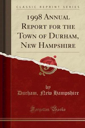 1998 Annual Report for the Town of Durham, New Hampshire (Classic Reprint) af Durham New Hampshire