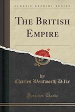 The British Empire (Classic Reprint)