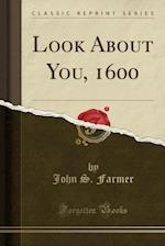 Look about You, 1600 (Classic Reprint)