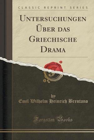 Untersuchungen Uber Das Griechische Drama (Classic Reprint) af Emil Wilhelm Heinrich Brentano