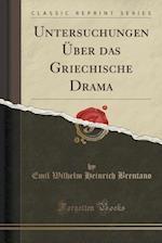 Untersuchungen Uber Das Griechische Drama (Classic Reprint)