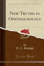 New Truths in Ophthalmology (Classic Reprint)