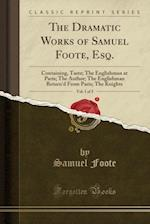 The Dramatic Works of Samuel Foote, Esq., Vol. 1 of 3