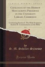 Catalogue of the Hebrew Manuscripts Preserved in the University Library, Cambridge, Vol. 1