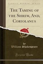 The Taming of the Shrew, And, Coriolanus (Classic Reprint)