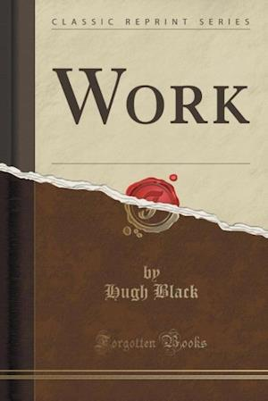 Work (Classic Reprint) af Hugh Black