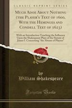 Much Adoe about Nothing (the Player's Text of 1600, with the Heminges and Condell Text of 1623)