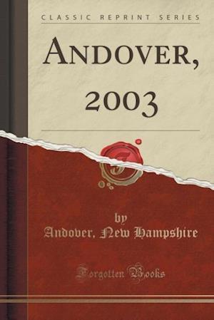 Andover, 2003 (Classic Reprint) af Andover New Hampshire