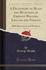 A Dictionary of Music and Musicians, by Eminent Writers, English and Foreign, Vol. 3 of 3