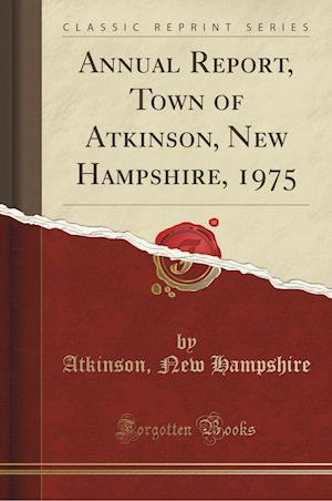 Annual Report, Town of Atkinson, New Hampshire, 1975 (Classic Reprint) af Atkinson New Hampshire