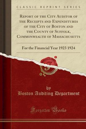 Report of the City Auditor of the Receipts and Expenditures of the City of Boston and the County of Suffolk, Commonwealth of Massachusetts af Boston Auditing Department