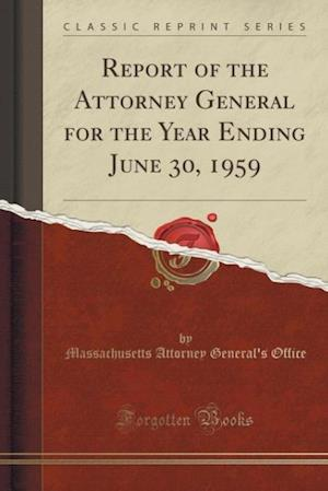 Report of the Attorney General for the Year Ending June 30, 1959 (Classic Reprint) af Massachusetts Attorney General Office