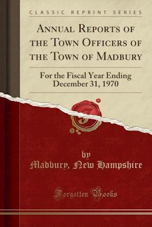 Annual Reports of the Town Officers of the Town of Madbury af Madbury New Hampshire