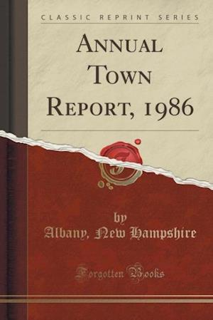 Annual Town Report, 1986 (Classic Reprint) af Albany New Hampshire
