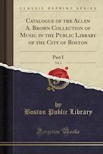 Catalogue of the Allen A. Brown Collection of Music in the Public Library of the City of Boston, Vol. 2