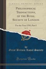 Philosophical Transactions, of the Royal Society of London, Vol. 75