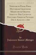 Nervorum Primi Paris Historiam Gravissimi Medicorum Ordinis Indultu Pro Licentia Doctoris Gradum Petendi Die 6 Augusti 1766 (Classic Reprint)