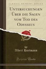 Untersuchungen Uber Die Sagen Vom Tod Des Odysseus (Classic Reprint)