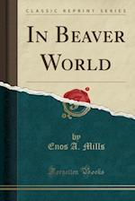 In Beaver World (Classic Reprint)